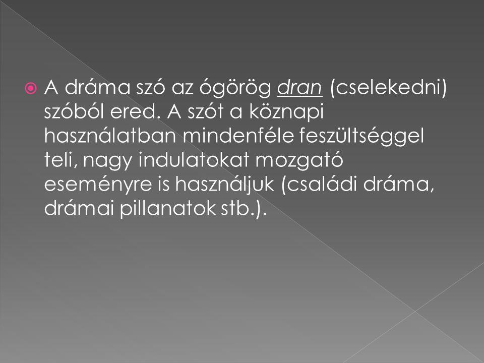  A dráma szó az ógörög dran (cselekedni) szóból ered. A szót a köznapi használatban mindenféle feszültséggel teli, nagy indulatokat mozgató eseményre
