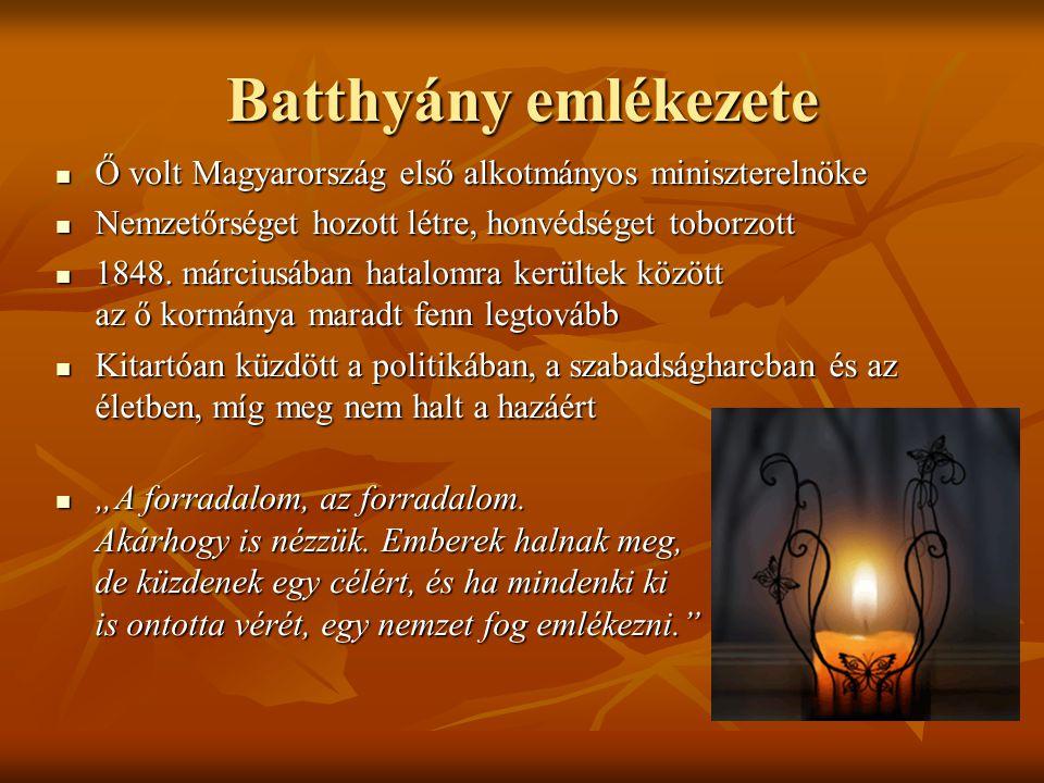 Batthyány emlékezete Ő volt Magyarország első alkotmányos miniszterelnöke Ő volt Magyarország első alkotmányos miniszterelnöke Nemzetőrséget hozott lé