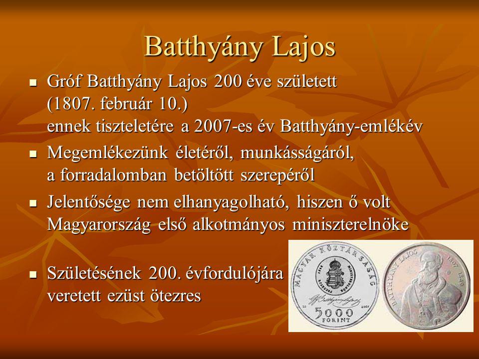 Batthyány emlékezete Ő volt Magyarország első alkotmányos miniszterelnöke Ő volt Magyarország első alkotmányos miniszterelnöke Nemzetőrséget hozott létre, honvédséget toborzott Nemzetőrséget hozott létre, honvédséget toborzott 1848.