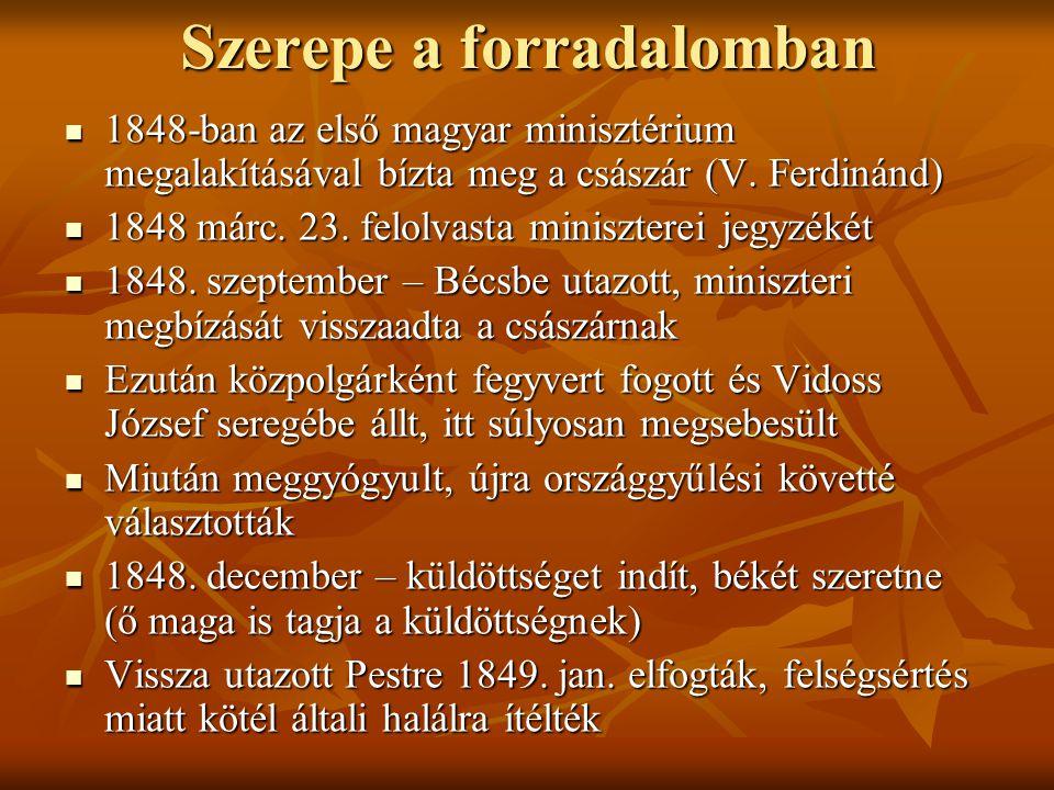 Szerepe a forradalomban 1848-ban az első magyar minisztérium megalakításával bízta meg a császár (V. Ferdinánd) 1848-ban az első magyar minisztérium m