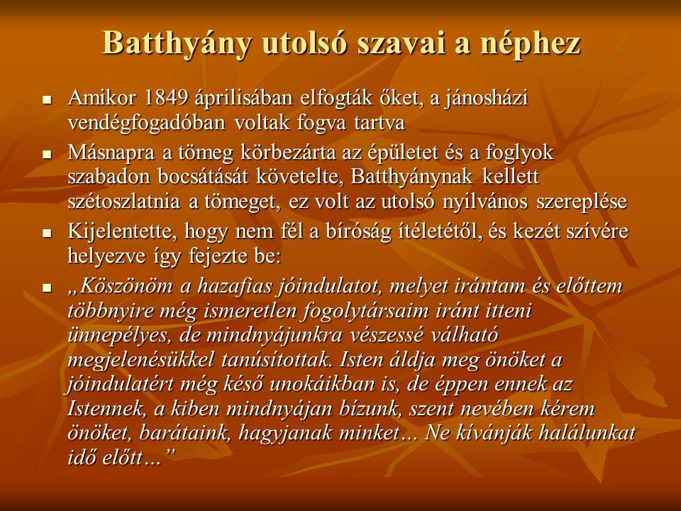 Batthyány halála El akarta kerülni, hogy megszégyenítve, kötél által végezzék ki El akarta kerülni, hogy megszégyenítve, kötél által végezzék ki Ezért öngyilkosságot kísérelt meg.