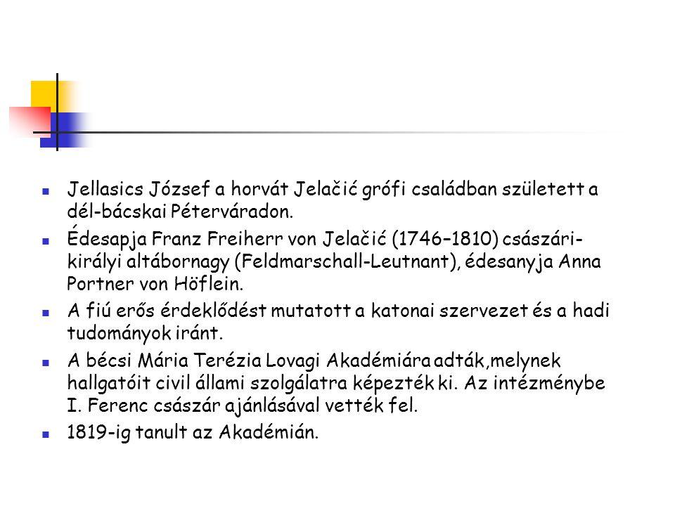Jellasics József a horvát Jelačić grófi családban született a dél-bácskai Péterváradon.