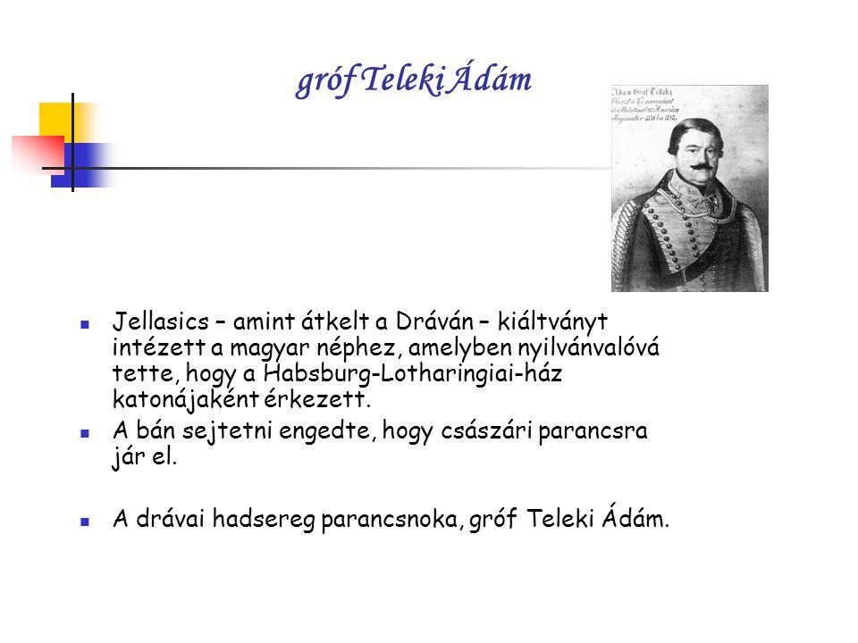 gróf Teleki Ádám Jellasics – amint átkelt a Dráván – kiáltványt intézett a magyar néphez, amelyben nyilvánvalóvá tette, hogy a Habsburg-Lotharingiai-ház katonájaként érkezett.