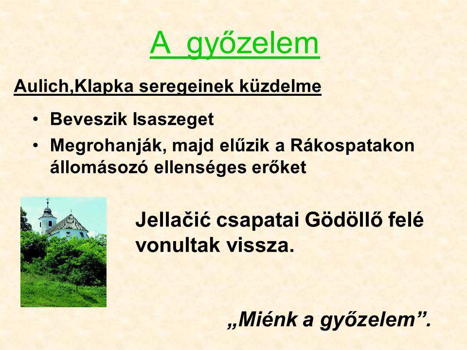 Beveszik Isaszeget Megrohanják, majd elűzik a Rákospatakon állomásozó ellenséges erőket Aulich,Klapka seregeinek küzdelme Jellačić csapatai Gödöllő fe