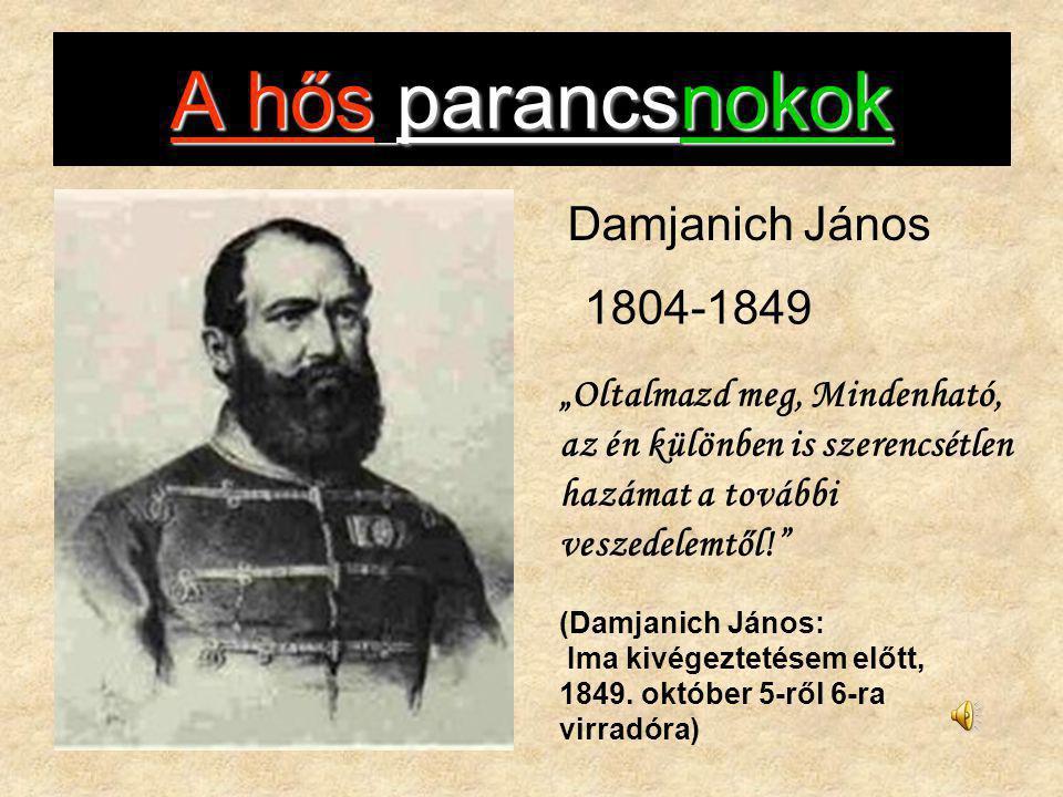 """A hős parancsnokok 1804-1849 Damjanich János """"Oltalmazd meg, Mindenható, az én különben is szerencsétlen hazámat a további veszedelemtől!"""" (Damjanich"""