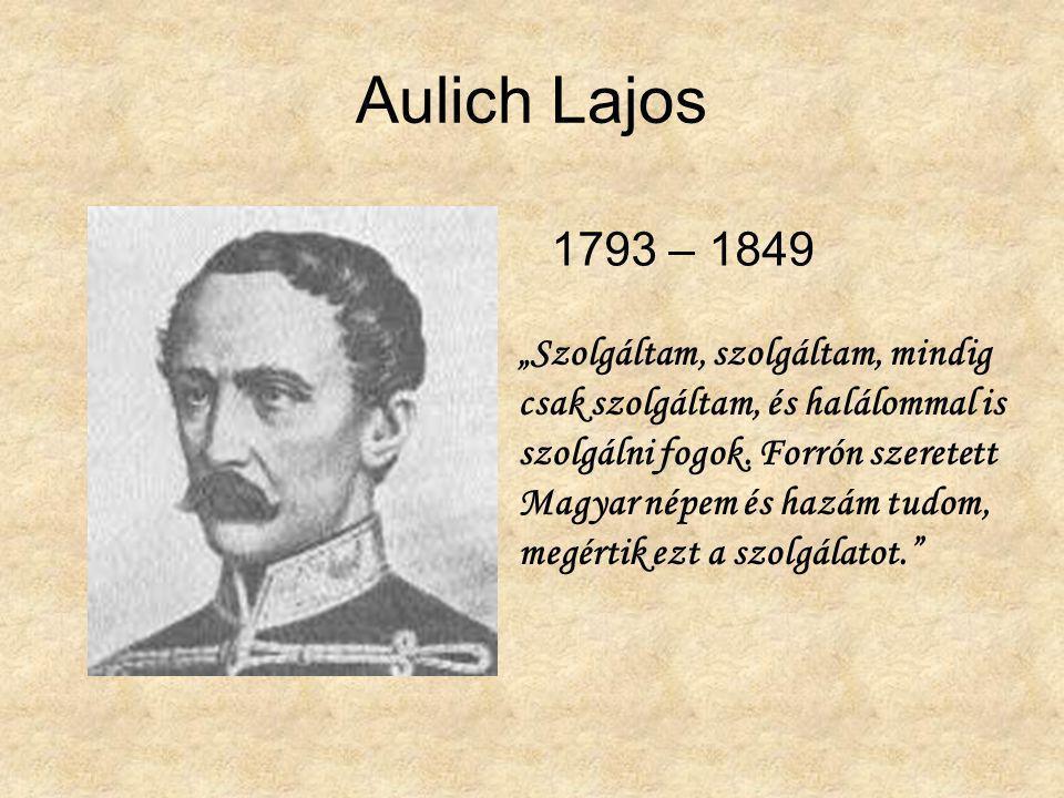 """Aulich Lajos """"Szolgáltam, szolgáltam, mindig csak szolgáltam, és halálommal is szolgálni fogok. Forrón szeretett Magyar népem és hazám tudom, megértik"""