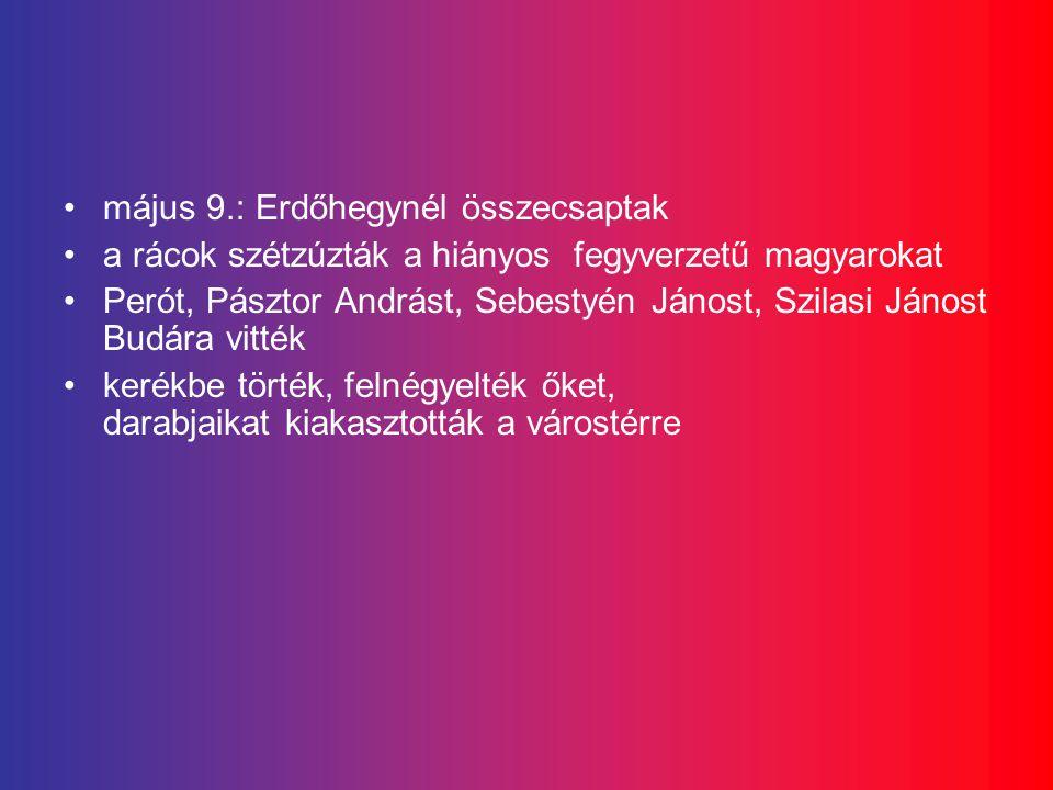 május 9.: Erdőhegynél összecsaptak a rácok szétzúzták a hiányos fegyverzetű magyarokat Perót, Pásztor Andrást, Sebestyén Jánost, Szilasi Jánost Budára vitték kerékbe törték, felnégyelték őket, darabjaikat kiakasztották a várostérre