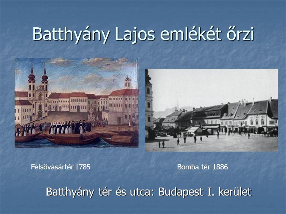 Batthyány Lajos emlékét őrzi Batthyány tér és utca: Budapest I. kerület Felsővásártér 1785Bomba tér 1886