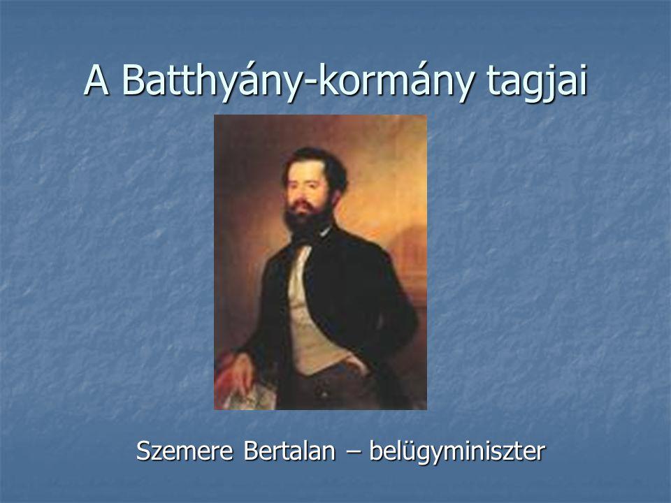 A Batthyány-kormány tagjai Szemere Bertalan – belügyminiszter