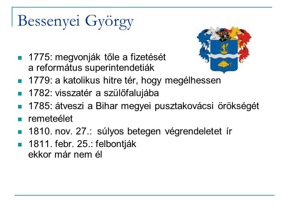 Bessenyei György 1775: megvonják tőle a fizetését a református superintendetiák 1779: a katolikus hitre tér, hogy megélhessen 1782: visszatér a szülőfalujába 1785: átveszi a Bihar megyei pusztakovácsi örökségét remeteélet 1810.