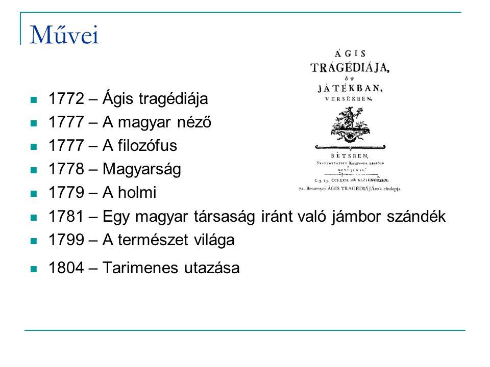 Művei 1772 – Ágis tragédiája 1777 – A magyar néző 1777 – A filozófus 1778 – Magyarság 1779 – A holmi 1781 – Egy magyar társaság iránt való jámbor szándék 1799 – A természet világa 1804 – Tarimenes utazása