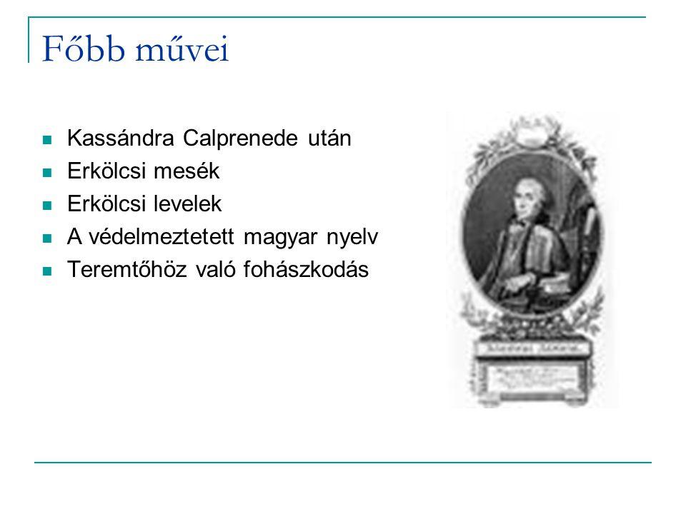 Főbb művei Kassándra Calprenede után Erkölcsi mesék Erkölcsi levelek A védelmeztetett magyar nyelv Teremtőhöz való fohászkodás