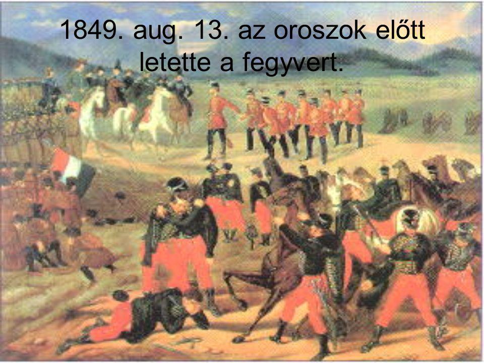 1849. aug. 13. az oroszok előtt letette a fegyvert.