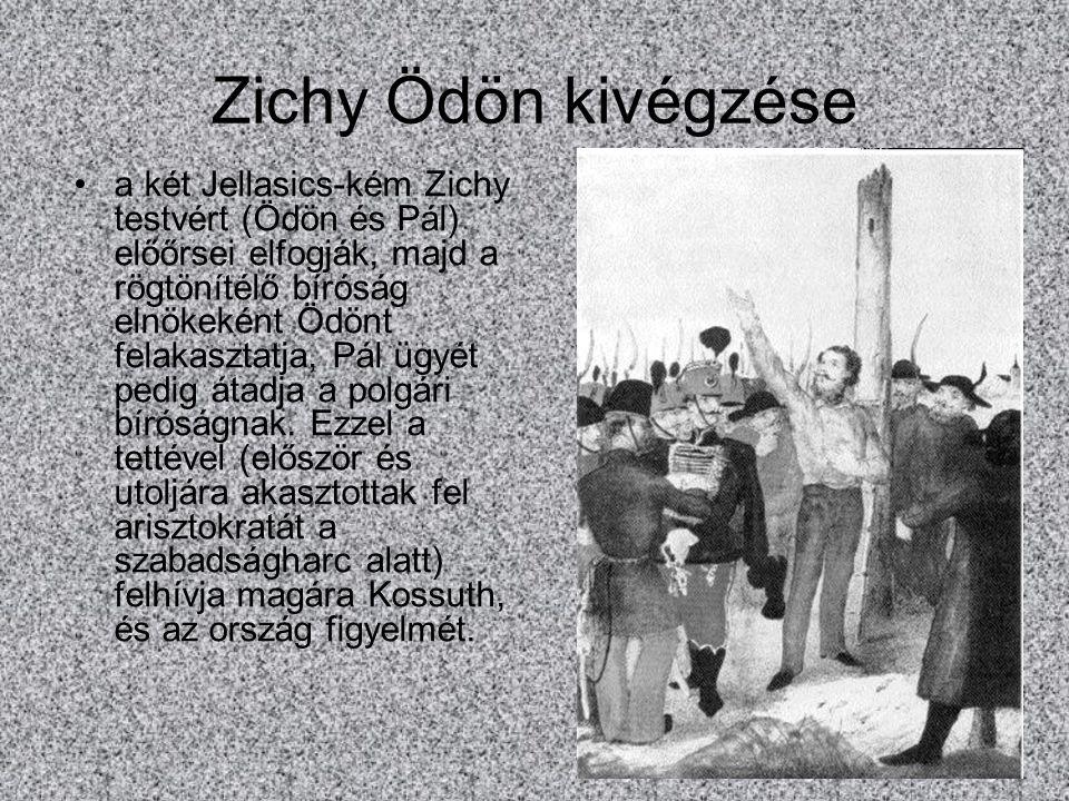 Zichy Ödön kivégzése a két Jellasics-kém Zichy testvért (Ödön és Pál) előőrsei elfogják, majd a rögtönítélő bíróság elnökeként Ödönt felakasztatja, Pál ügyét pedig átadja a polgári bíróságnak.