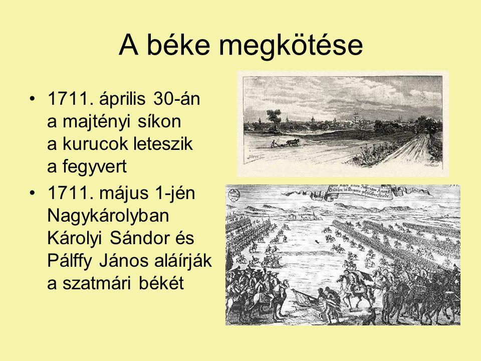 A béke megkötése 1711.április 30-án a majtényi síkon a kurucok leteszik a fegyvert 1711.