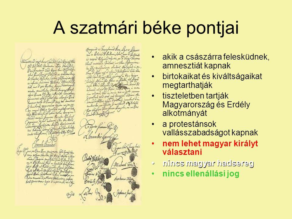 A szatmári béke pontjai akik a császárra felesküdnek, amnesztiát kapnak birtokaikat és kiváltságaikat megtarthatják tiszteletben tartják Magyarország és Erdély alkotmányát a protestánsok vallásszabadságot kapnak nem lehet magyar királyt választani nincs magyar hadseregnincs magyar hadsereg nincs ellenállási jog