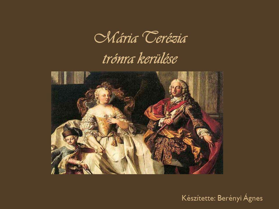 Mária Terézia trónra kerülése Készítette: Berényi Ágnes