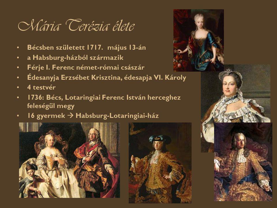 Mária Terézia élete Bécsben született 1717.május 13-án a Habsburg-házból származik Férje I.