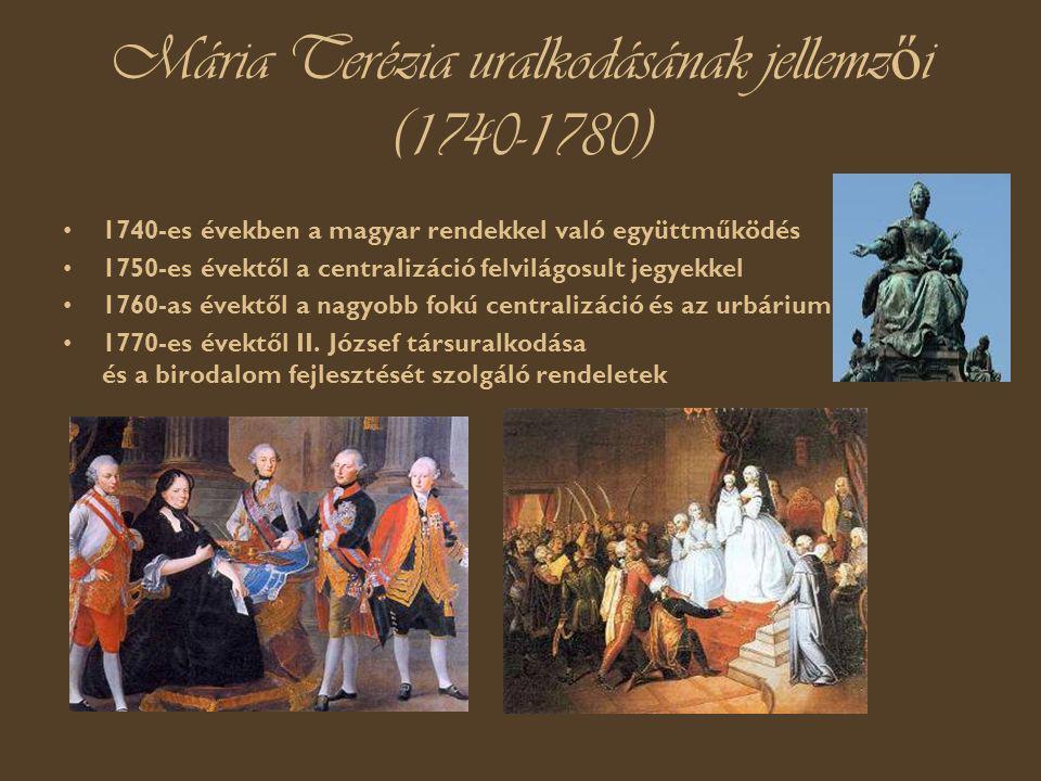 Mária Terézia uralkodásának jellemz ő i (1740-1780) 1740-es években a magyar rendekkel való együttműködés 1750-es évektől a centralizáció felvilágosult jegyekkel 1760-as évektől a nagyobb fokú centralizáció és az urbárium 1770-es évektől II.