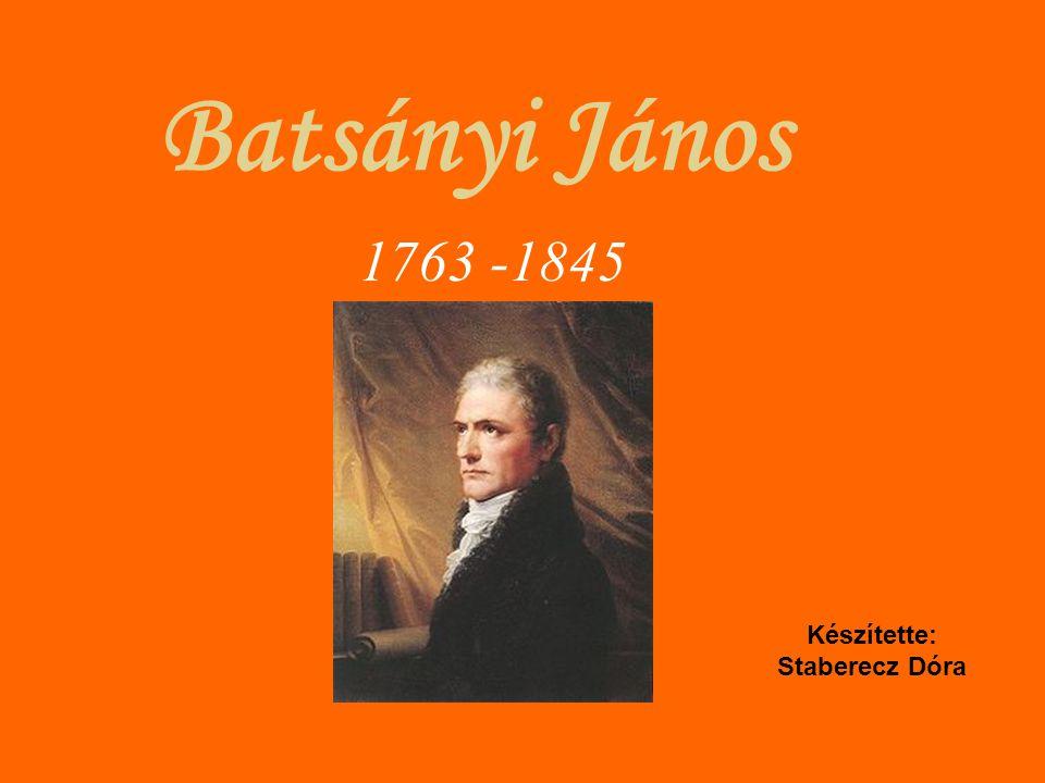 Batsányi János 1763 -1845 Készítette: Staberecz Dóra