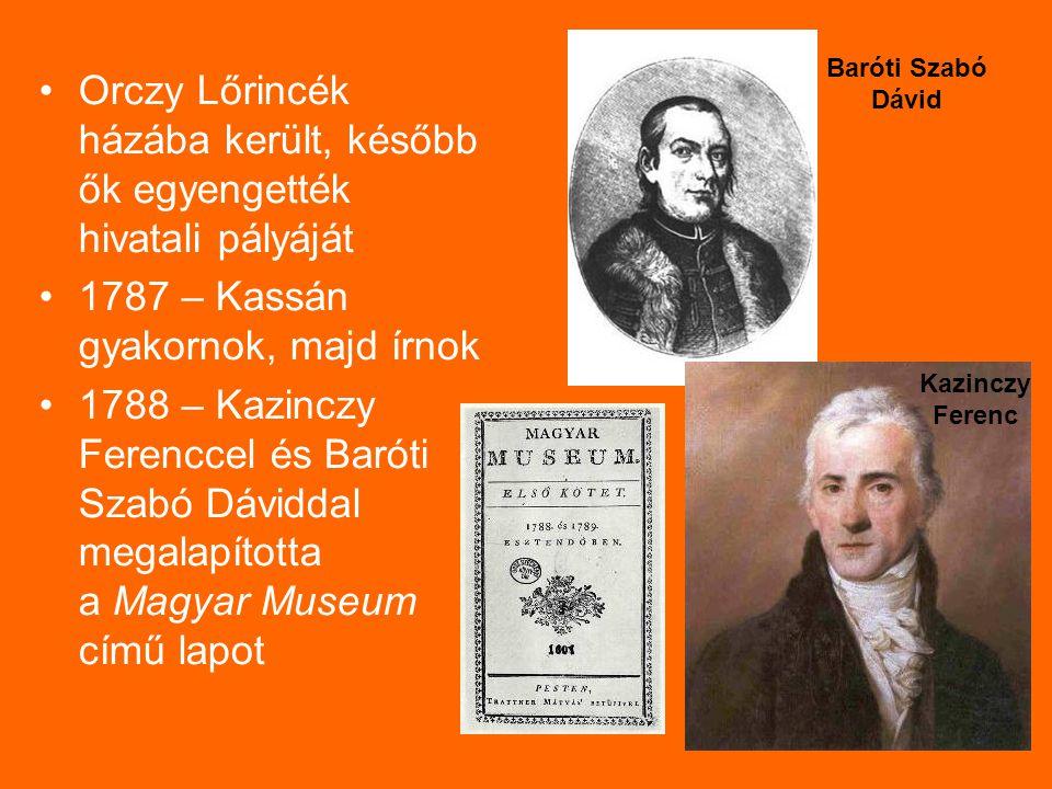 Orczy Lőrincék házába került, később ők egyengették hivatali pályáját 1787 – Kassán gyakornok, majd írnok 1788 – Kazinczy Ferenccel és Baróti Szabó Dá