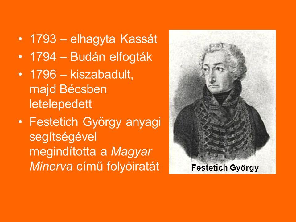 1793 – elhagyta Kassát 1794 – Budán elfogták 1796 – kiszabadult, majd Bécsben letelepedett Festetich György anyagi segítségével megindította a Magyar