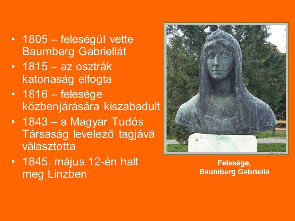 1805 – feleségül vette Baumberg Gabriellát 1815 – az osztrák katonaság elfogta 1816 – felesége közbenjárására kiszabadult 1843 – a Magyar Tudós Társas