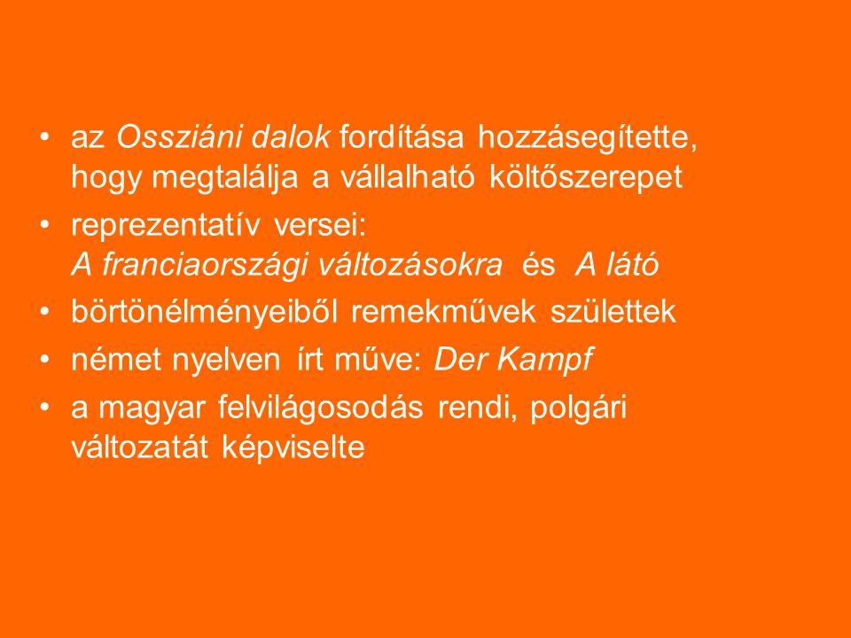 az Ossziáni dalok fordítása hozzásegítette, hogy megtalálja a vállalható költőszerepet reprezentatív versei: A franciaországi változásokra és A látó börtönélményeiből remekművek születtek német nyelven írt műve: Der Kampf a magyar felvilágosodás rendi, polgári változatát képviselte