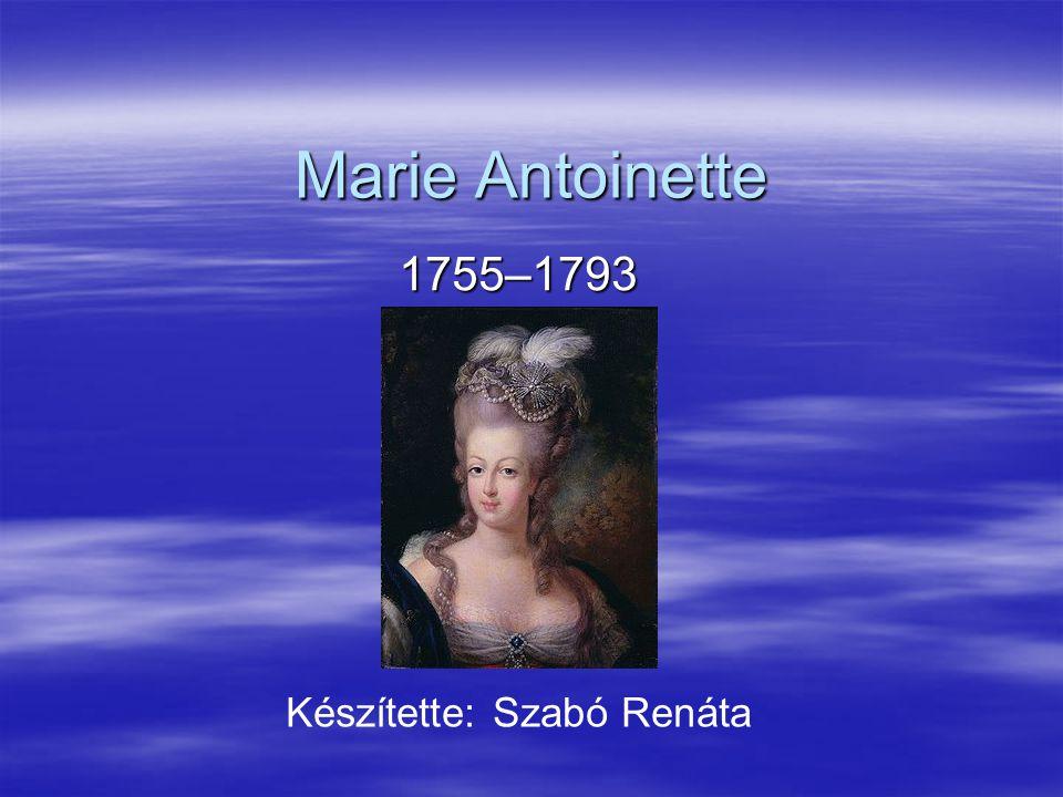 Marie Antoinette 1755–1793 Készítette: Szabó Renáta