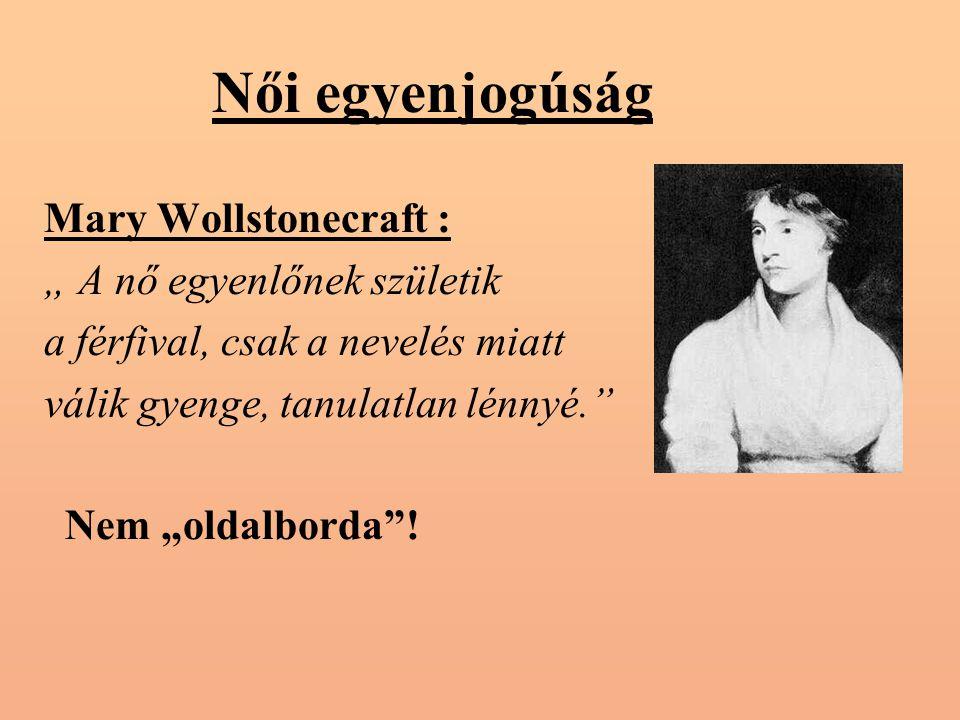"""Női egyenjogúság Mary Wollstonecraft : """" A nő egyenlőnek születik a férfival, csak a nevelés miatt válik gyenge, tanulatlan lénnyé. Nem """"oldalborda !"""