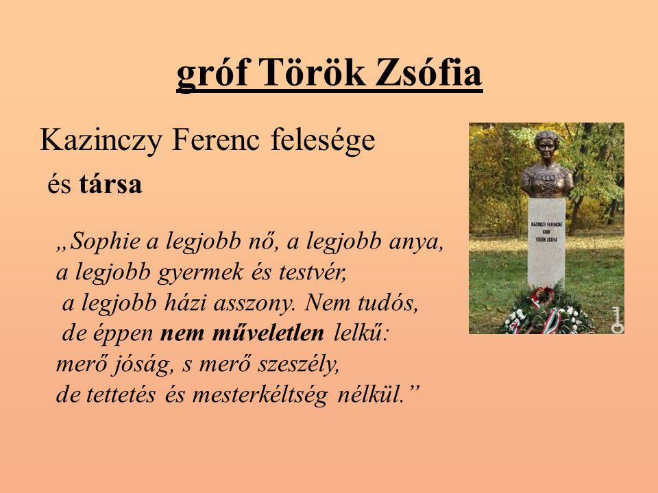 """gróf Török Zsófia Kazinczy Ferenc felesége és társa """"Sophie a legjobb nő, a legjobb anya, a legjobb gyermek és testvér, a legjobb házi asszony."""