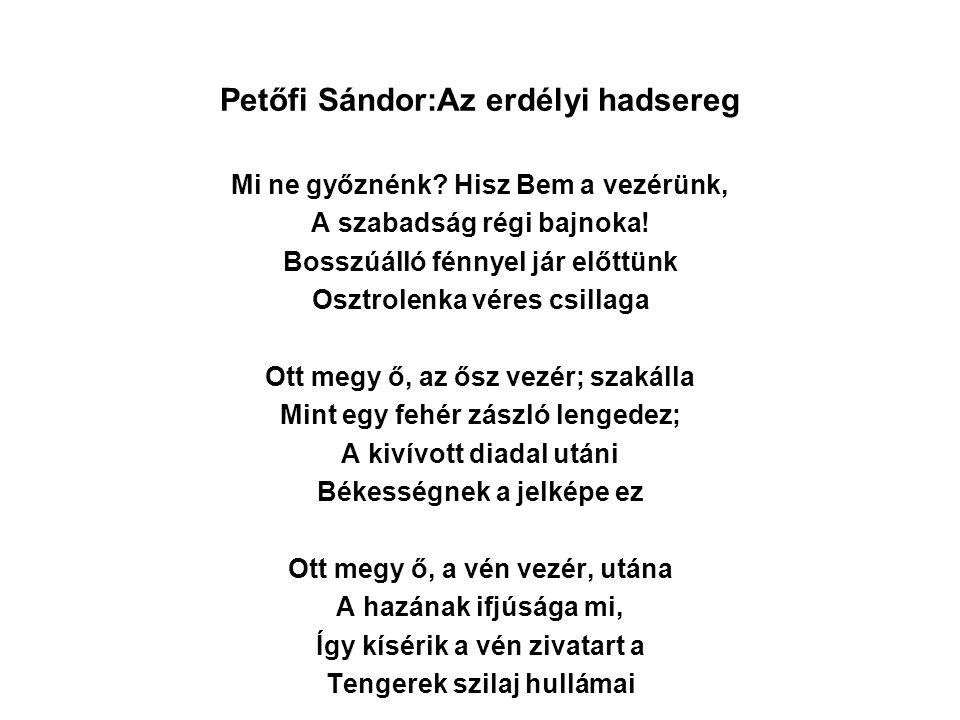 Petőfi Sándor:Az erdélyi hadsereg Mi ne győznénk? Hisz Bem a vezérünk, A szabadság régi bajnoka! Bosszúálló fénnyel jár előttünk Osztrolenka véres csi