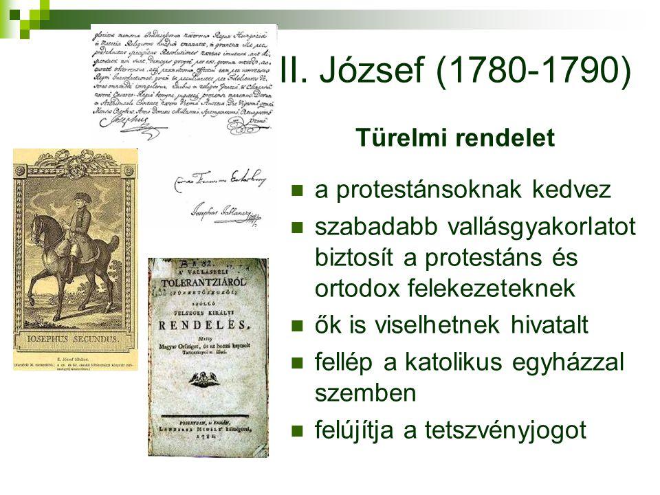 II. József (1780-1790) Türelmi rendelet a protestánsoknak kedvez szabadabb vallásgyakorlatot biztosít a protestáns és ortodox felekezeteknek ők is vis
