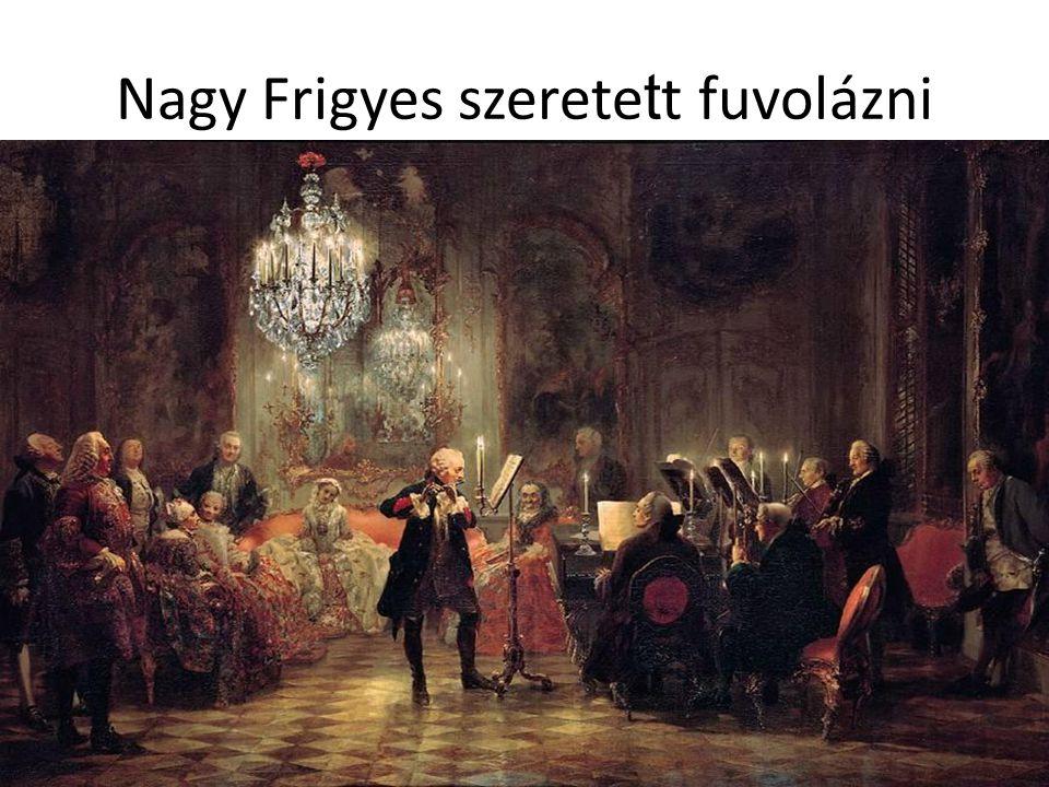 Nagy Frigyes szerete t t fuvolázni