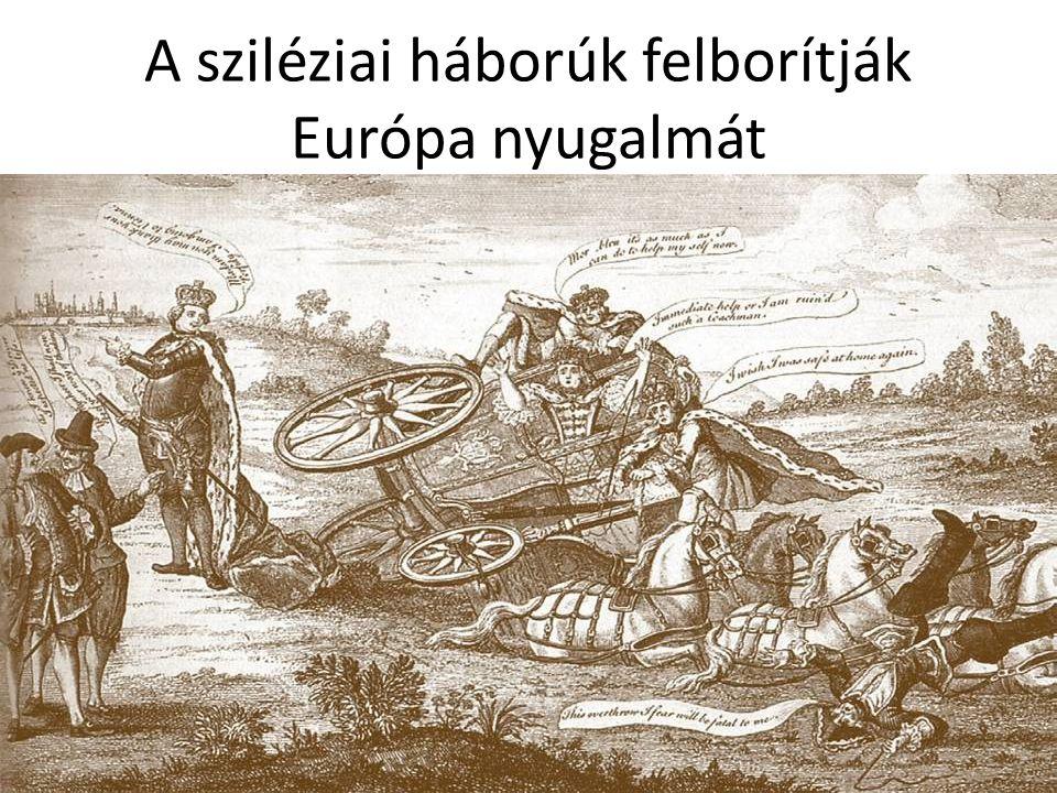 A sziléziai háborúk felborítják Európa nyugalmát