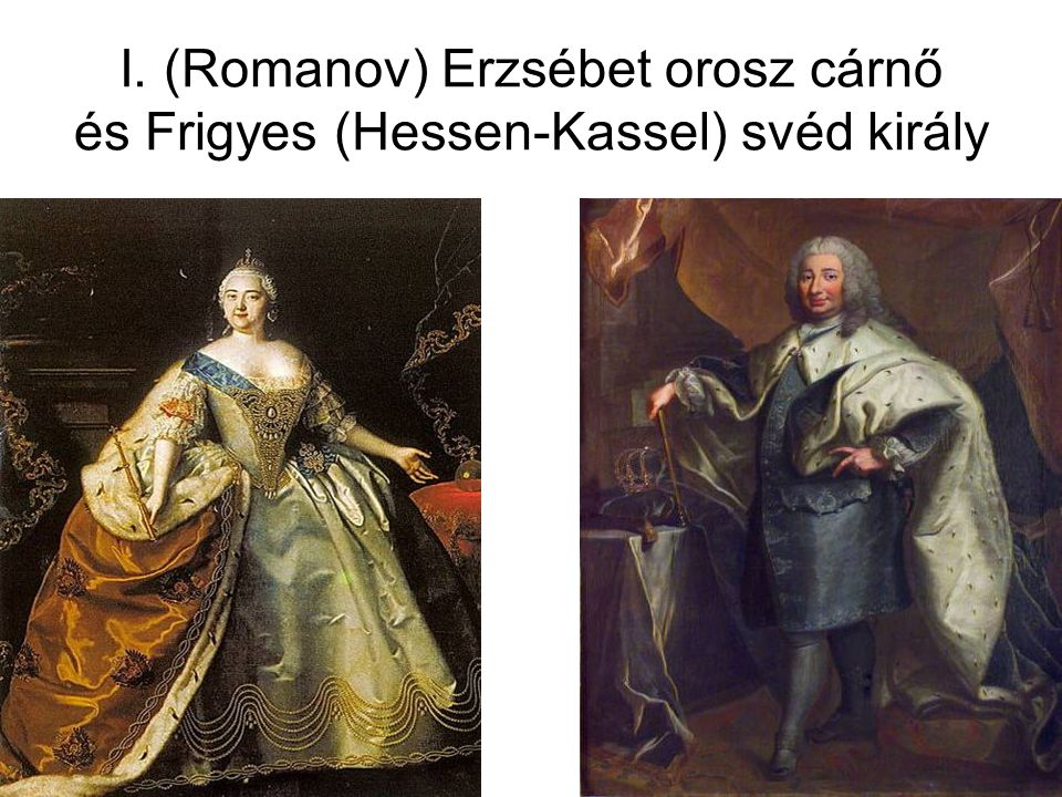 I. (Romanov) Erzsébet orosz cárnő és Frigyes (Hessen-Kassel) svéd király