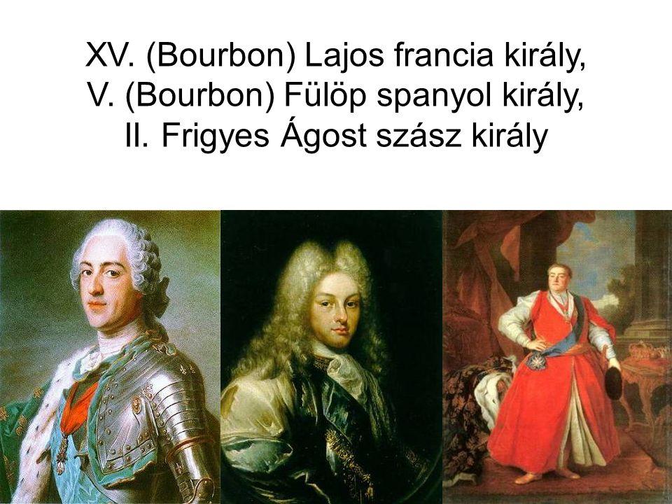 XV. (Bourbon) Lajos francia király, V. (Bourbon) Fülöp spanyol király, II. Frigyes Ágost szász király