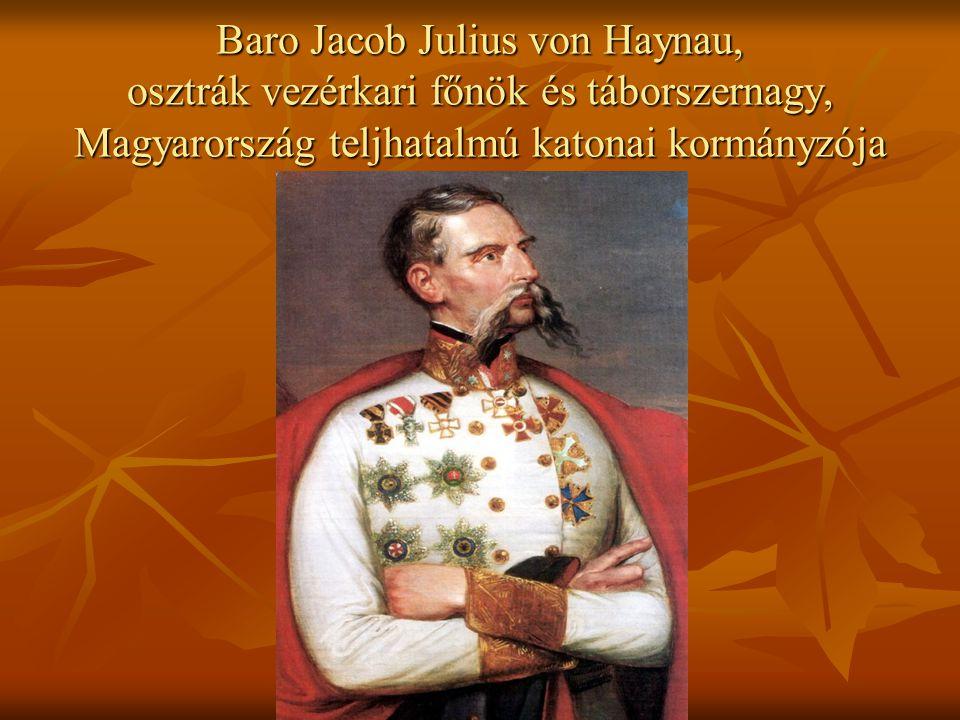 Baro Jacob Julius von Haynau, osztrák vezérkari főnök és táborszernagy, Magyarország teljhatalmú katonai kormányzója