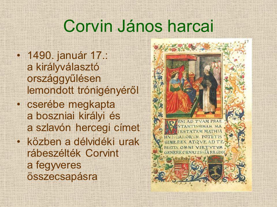 Corvin János harcai 1490. január 17.: a királyválasztó országgyűlésen lemondott trónigényéről cserébe megkapta a boszniai királyi és a szlavón hercegi