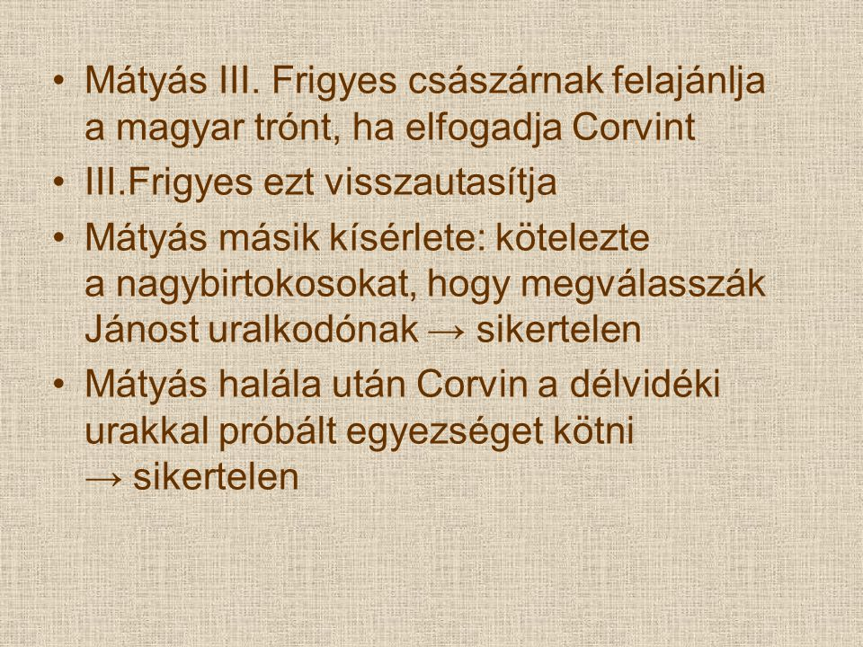 Mátyás III. Frigyes császárnak felajánlja a magyar trónt, ha elfogadja Corvint III.Frigyes ezt visszautasítja Mátyás másik kísérlete: kötelezte a nagy