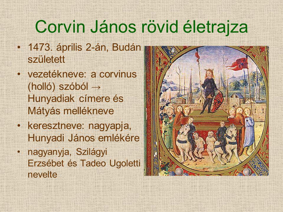 Corvin János rövid életrajza 1473. április 2-án, Budán született vezetékneve: a corvinus (holló) szóból → Hunyadiak címere és Mátyás mellékneve keresz