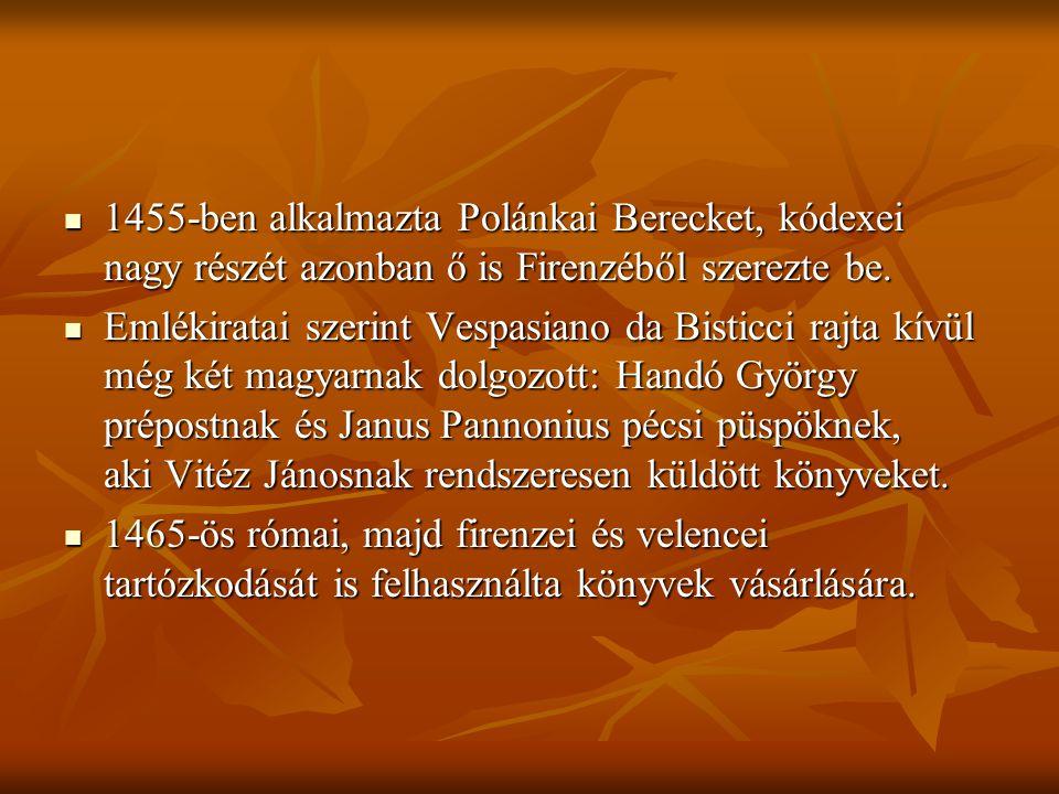 1455-ben alkalmazta Polánkai Berecket, kódexei nagy részét azonban ő is Firenzéből szerezte be. 1455-ben alkalmazta Polánkai Berecket, kódexei nagy ré