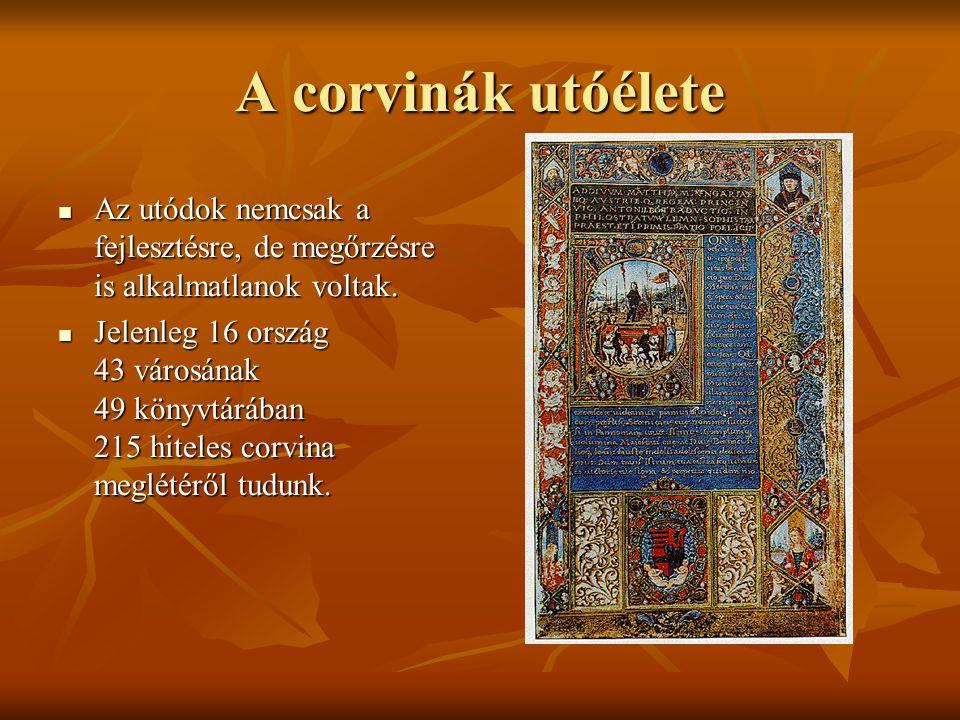 A corvinák utóélete Az utódok nemcsak a fejlesztésre, de megőrzésre is alkalmatlanok voltak. Az utódok nemcsak a fejlesztésre, de megőrzésre is alkalm