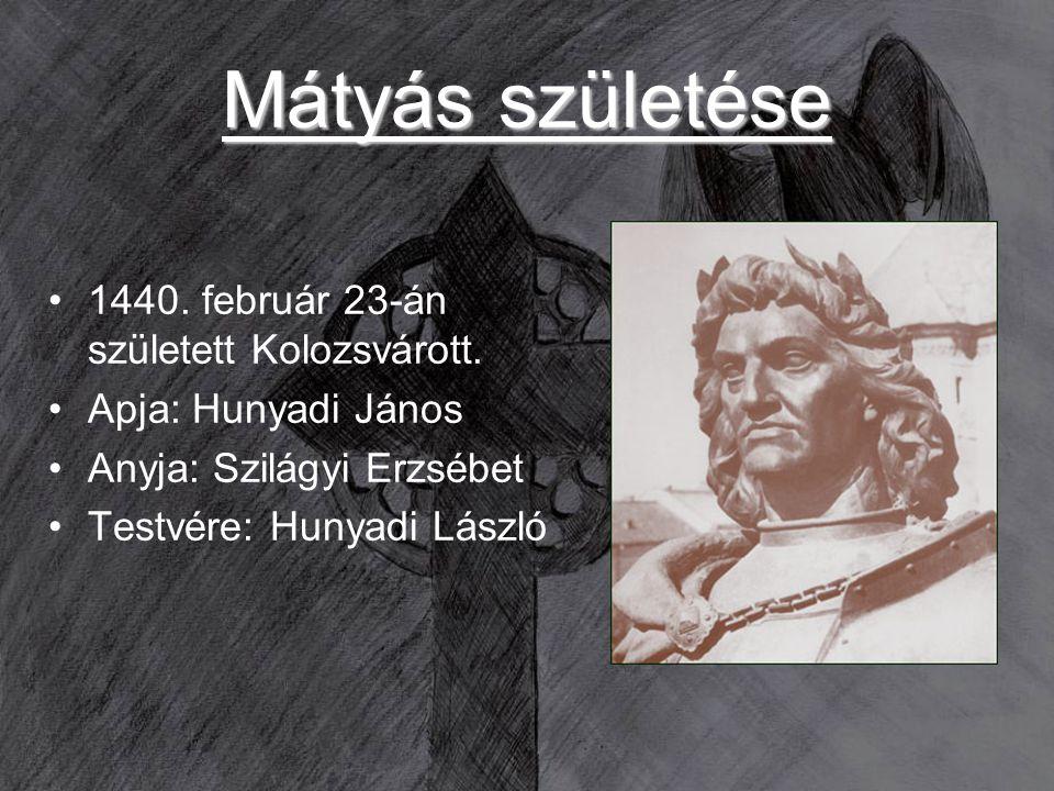 Mátyás születése 1440. február 23-án született Kolozsvárott. Apja: Hunyadi János Anyja: Szilágyi Erzsébet Testvére: Hunyadi László