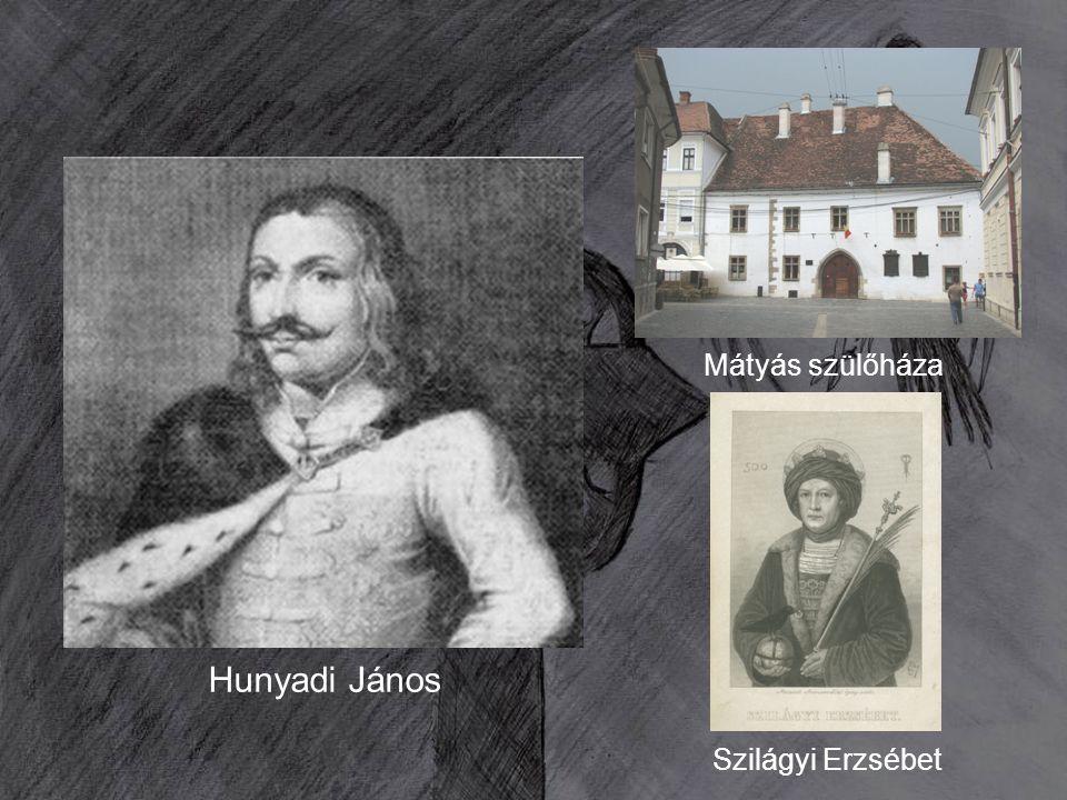 Hunyadi János Mátyás szülőháza Szilágyi Erzsébet