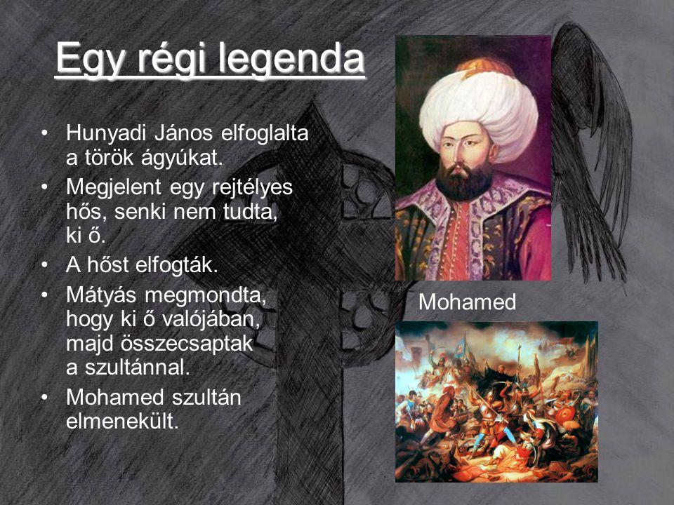 Egy régi legenda Hunyadi János elfoglalta a török ágyúkat. Megjelent egy rejtélyes hős, senki nem tudta, ki ő. A hőst elfogták. Mátyás megmondta, hogy