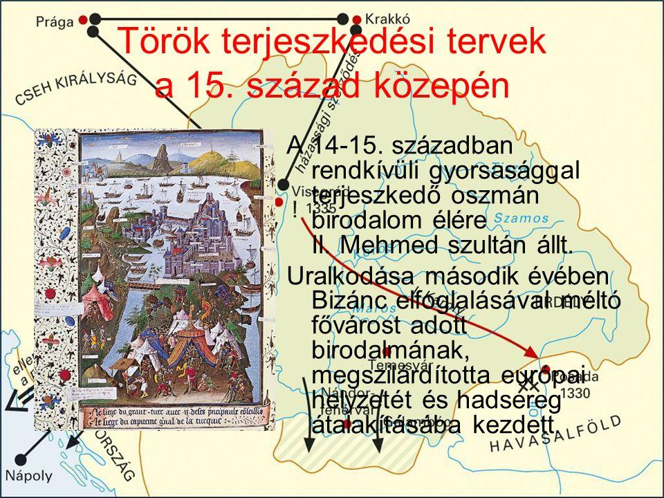Török terjeszkedési tervek a 15. század közepén A 14-15. században rendkívüli gyorsasággal terjeszkedő oszmán birodalom élére II. Mehmed szultán állt.
