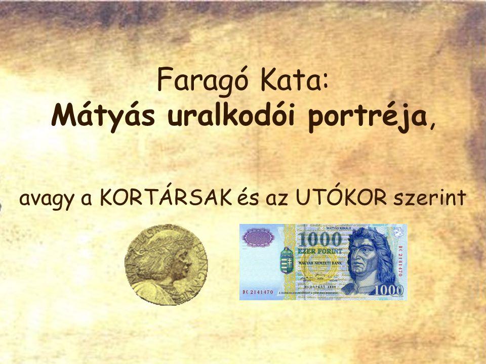 Faragó Kata: Mátyás uralkodói portréja, avagy a KORTÁRSAK és az UTÓKOR szerint