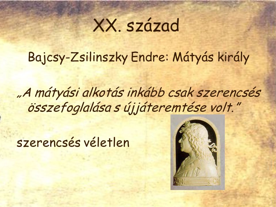 """XX. század Bajcsy-Zsilinszky Endre: Mátyás király """"A mátyási alkotás inkább csak szerencsés összefoglalása s újjáteremtése volt."""" szerencsés véletlen"""
