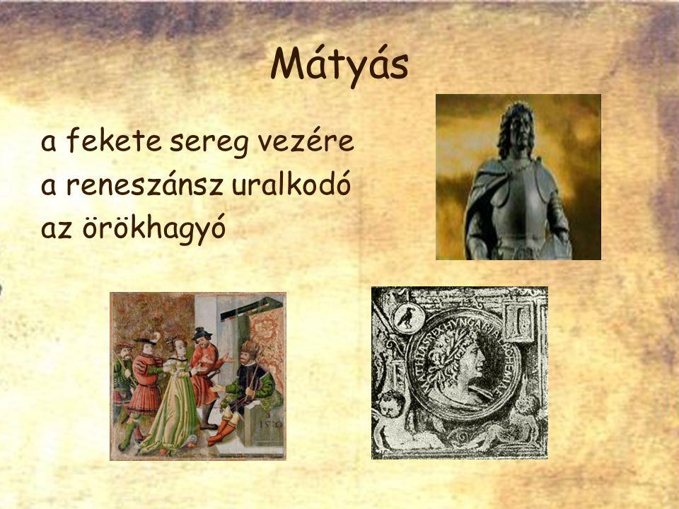 Mátyás a fekete sereg vezére a reneszánsz uralkodó az örökhagyó